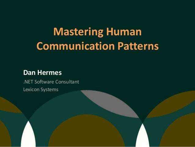 Mastering Human Communication Patterns Dan Hermes .NET Software Consultant Lexicon Systems