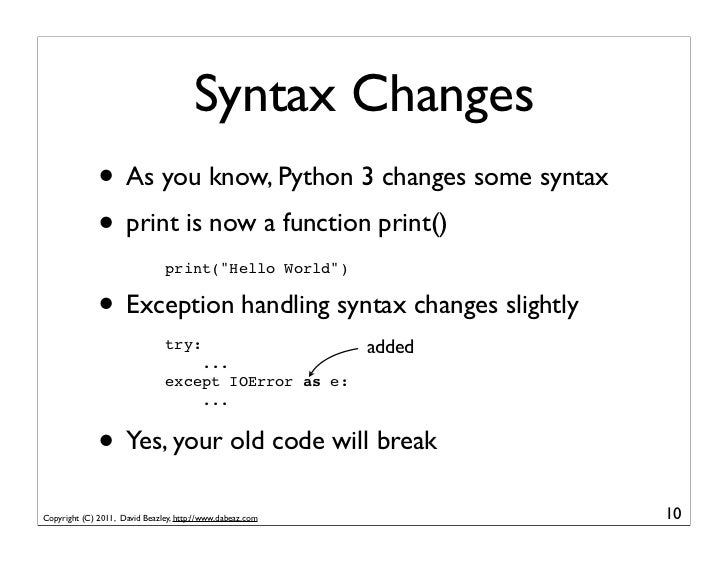 Syntax Changes              • As you know, Python 3 changes some syntax              • print is now a function print()    ...