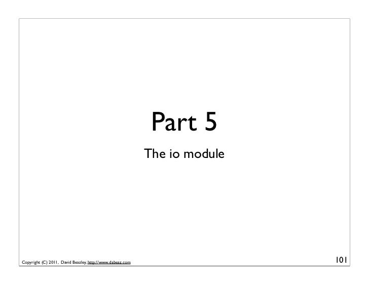Part 5                                                           The io moduleCopyright (C) 2011, David Beazley, http://ww...