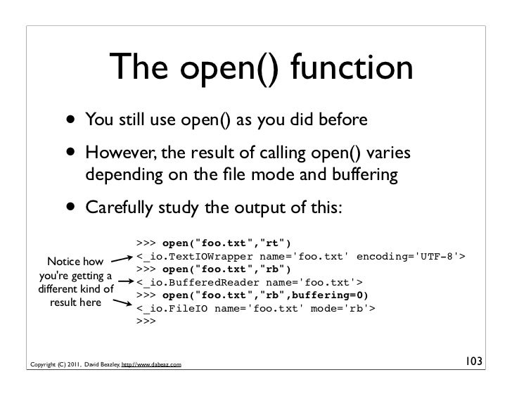 The open() function            • You still use open() as you did before            • However, the result of calling open()...