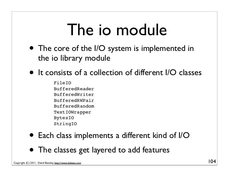 The io module            • The core of the I/O system is implemented in                    the io library module          ...