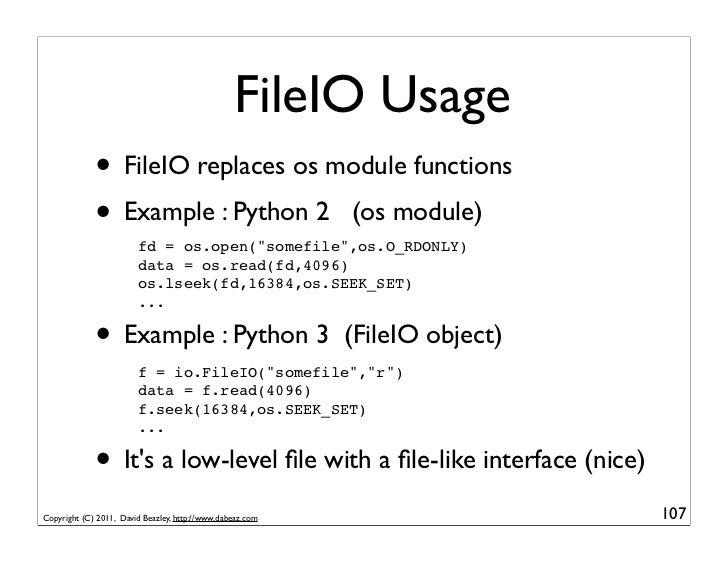 FileIO Usage             • FileIO replaces os module functions             • Example : Python 2 (os module)               ...