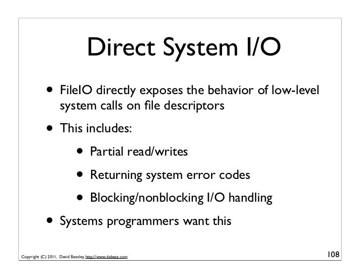 Direct System I/O            • FileIO directly exposes the behavior of low-level                    system calls on file de...