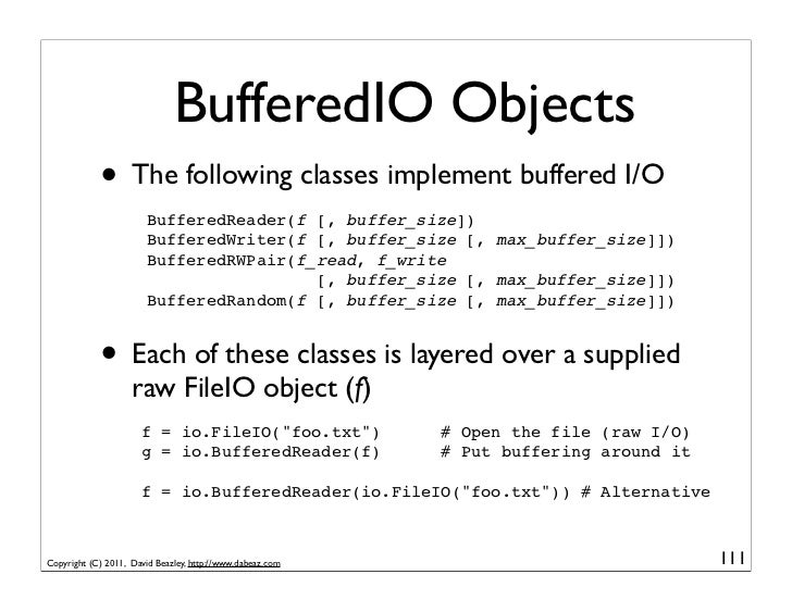 BufferedIO Objects            • The following classes implement buffered I/O                       BufferedReader(f [, buf...