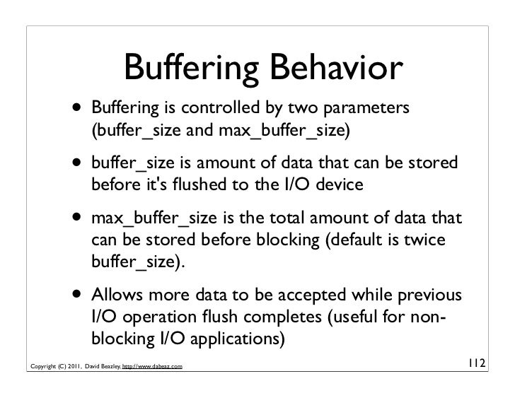 Buffering Behavior              • Buffering is controlled by two parameters                      (buffer_size and max_buff...