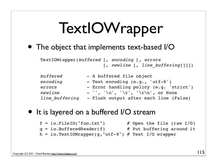 TextIOWrapper            • The object that implements text-based I/O                        TextIOWrapper(buffered [, enco...