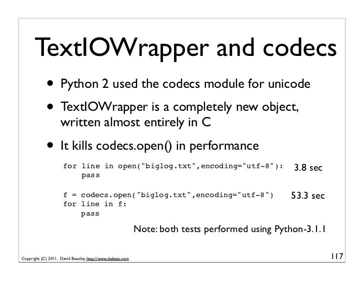 TextIOWrapper and codecs            • Python 2 used the codecs module for unicode            • TextIOWrapper is a complete...