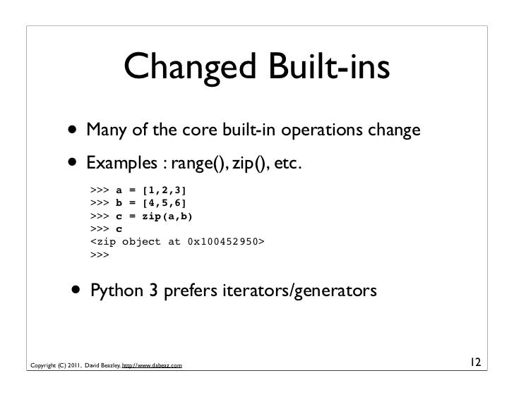 Changed Built-ins             • Many of the core built-in operations change             • Examples : range(), zip(), etc. ...