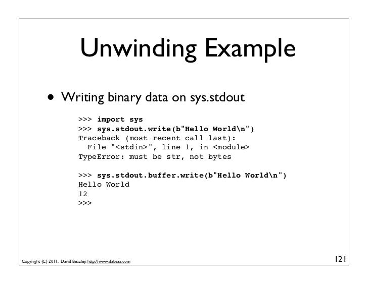 Unwinding Example            • Writing binary data on sys.stdout                             >>> import sys               ...