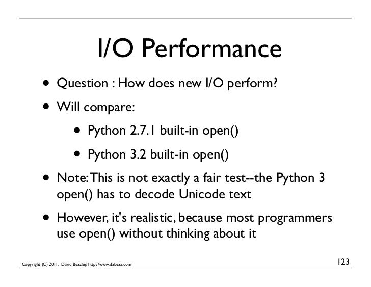 I/O Performance          • Question : How does new I/O perform?          • Will compare:              • Python 2.7.1 built...