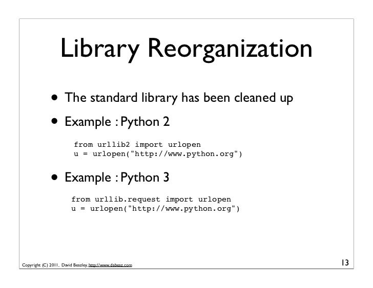 Library Reorganization              • The standard library has been cleaned up              • Example : Python 2          ...