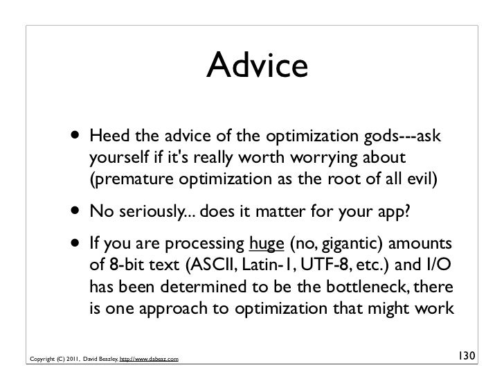Advice              • Heed the advice of the optimization gods---ask                      yourself if its really worth wor...