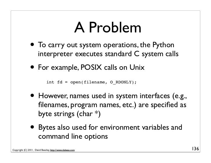 A Problem               • To carry out system operations, the Python                       interpreter executes standard C...