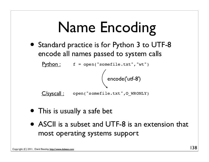 Name Encoding               • Standard practice is for Python 3 to UTF-8                       encode all names passed to ...