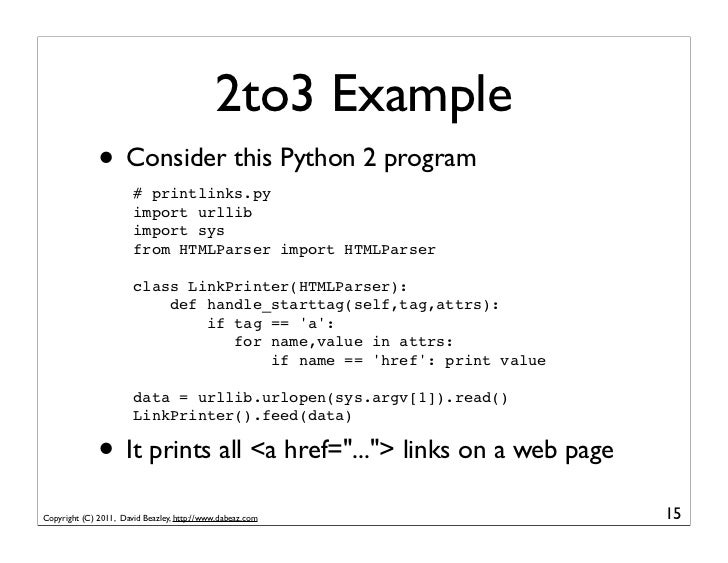 2to3 Example              • Consider this Python 2 program                       # printlinks.py                       imp...