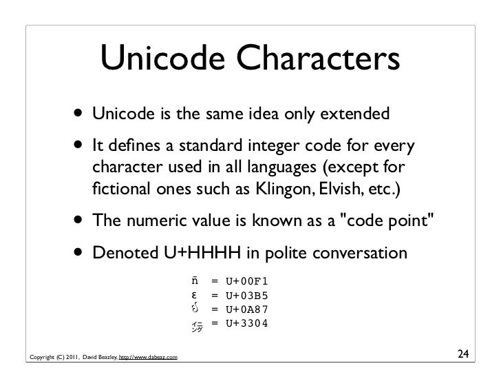 Unicode Characters                • Unicode is the same idea only extended                • It defines a standard integer c...