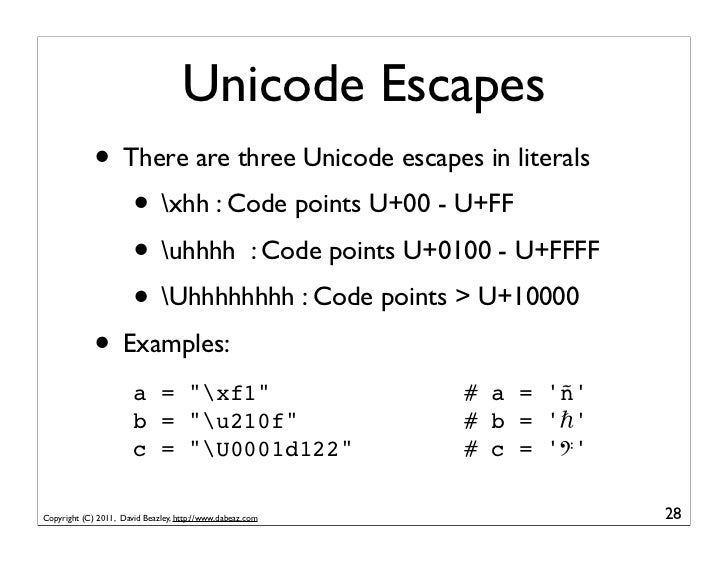 Unicode Escapes             • There are three Unicode escapes in literals                • xhh : Code points U+00 - U+FF  ...