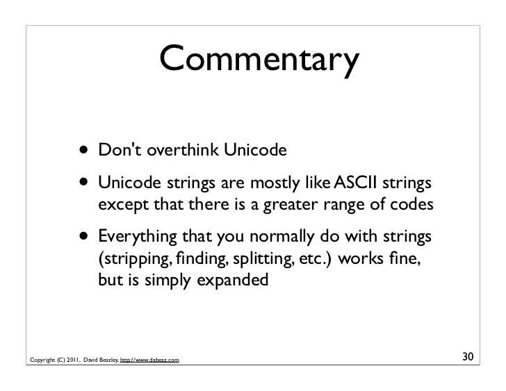 Commentary                  • Dont overthink Unicode                  • Unicode strings are mostly like ASCII strings     ...