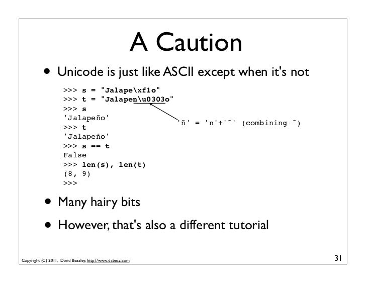 """A Caution           • Unicode is just like ASCII except when its not                     >>> s = """"Jalapexf1o""""             ..."""