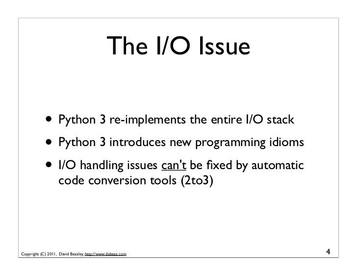 The I/O Issue            • Python 3 re-implements the entire I/O stack            • Python 3 introduces new programming id...