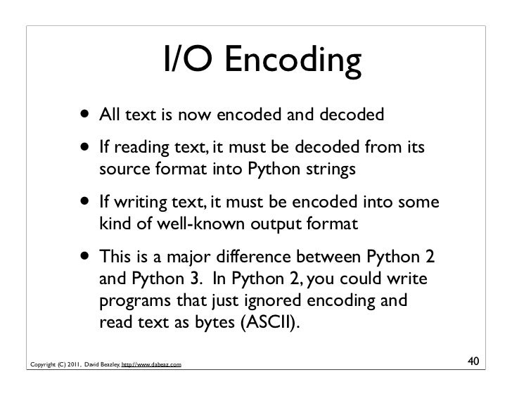 I/O Encoding                  • All text is now encoded and decoded                  • If reading text, it must be decoded...