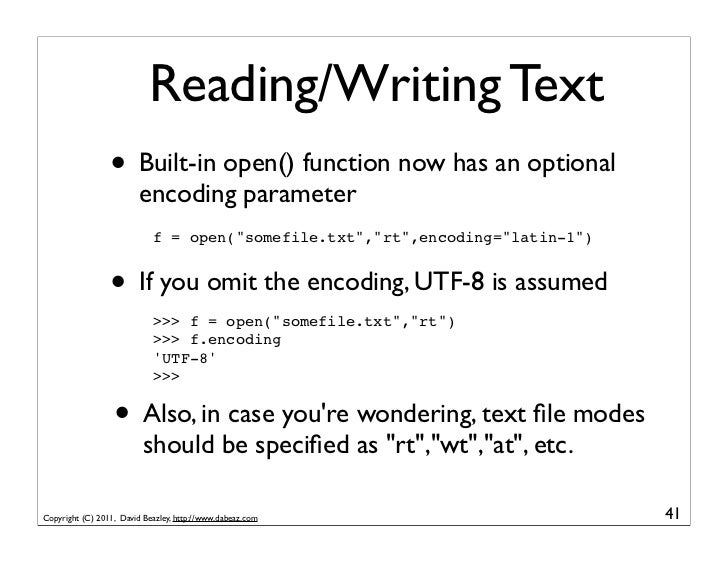 Reading/Writing Text                 • Built-in open() function now has an optional                         encoding param...