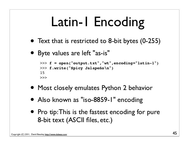 Latin-1 Encoding                   • Text that is restricted to 8-bit bytes (0-255)                   • Byte values are le...