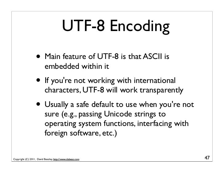 UTF-8 Encoding                   • Main feature of UTF-8 is that ASCII is                          embedded within it     ...