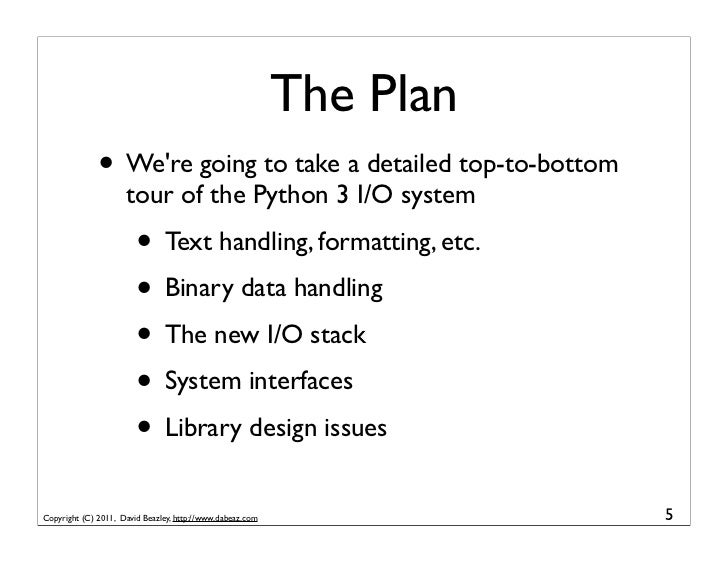 The Plan              • Were going to take a detailed top-to-bottom                     tour of the Python 3 I/O system   ...