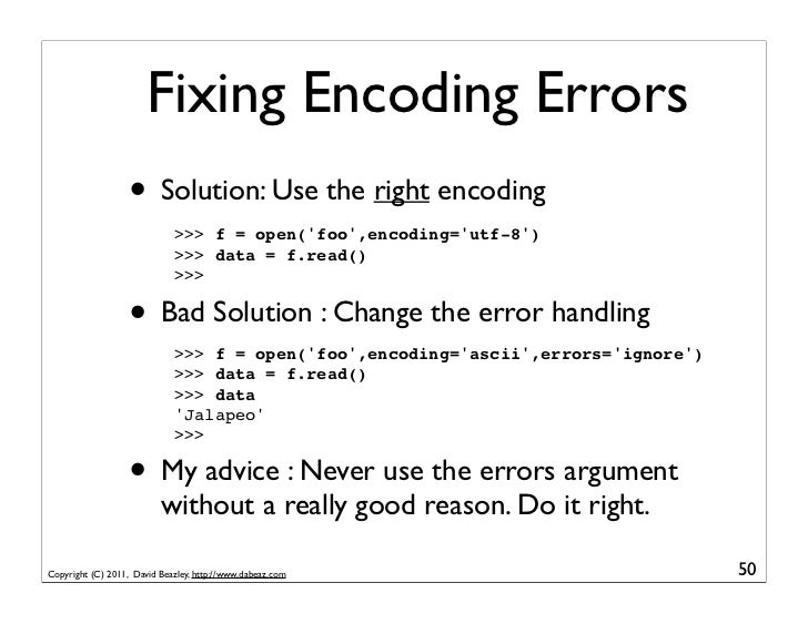 Fixing Encoding Errors                   • Solution: Use the right encoding                             >>> f = open(foo,e...