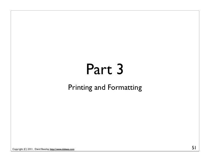 Part 3                                                  Printing and FormattingCopyright (C) 2011, David Beazley, http://w...