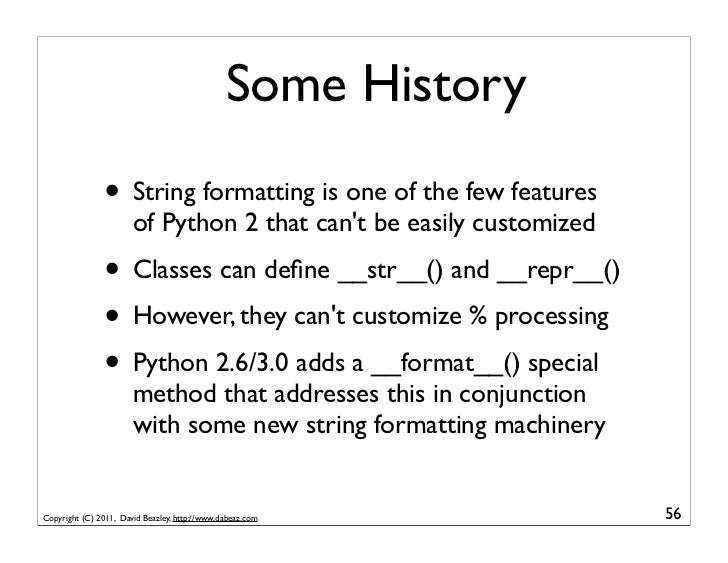 Some History               • String formatting is one of the few features                       of Python 2 that cant be e...