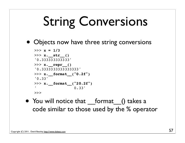 String Conversions               • Objects now have three string conversions                        >>> x = 1/3           ...