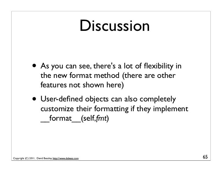 Discussion               • As you can see, theres a lot of flexibility in                       the new format method (ther...