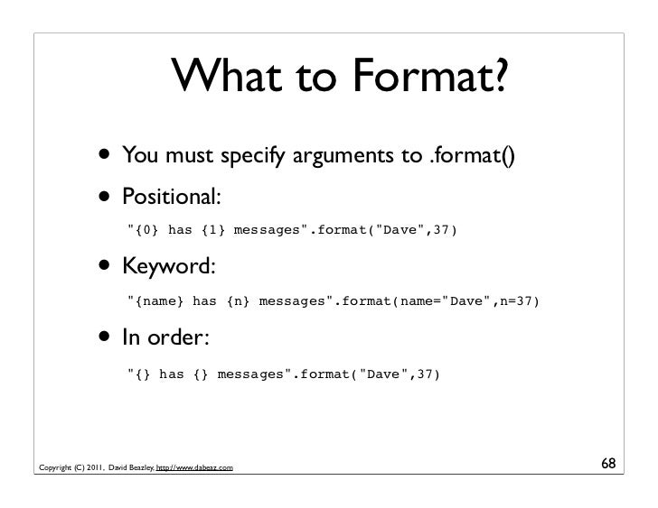 What to Format?                • You must specify arguments to .format()                • Positional:                     ...
