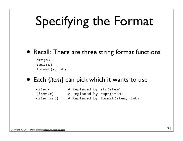 Specifying the Format                • Recall: There are three string format functions                          str(s)    ...