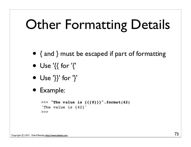 Other Formatting Details                    • { and } must be escaped if part of formatting                    • Use {{ fo...