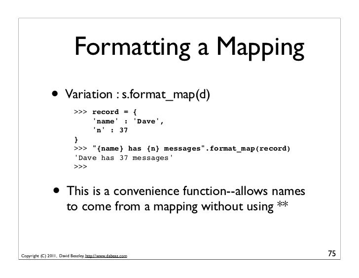 Formatting a Mapping               • Variation : s.format_map(d)                           >>> record = {                 ...