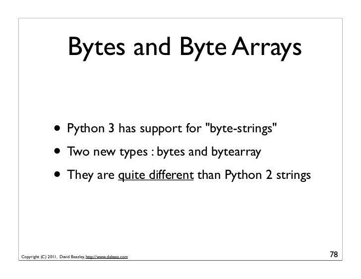 """Bytes and Byte Arrays                • Python 3 has support for """"byte-strings""""                • Two new types : bytes and ..."""
