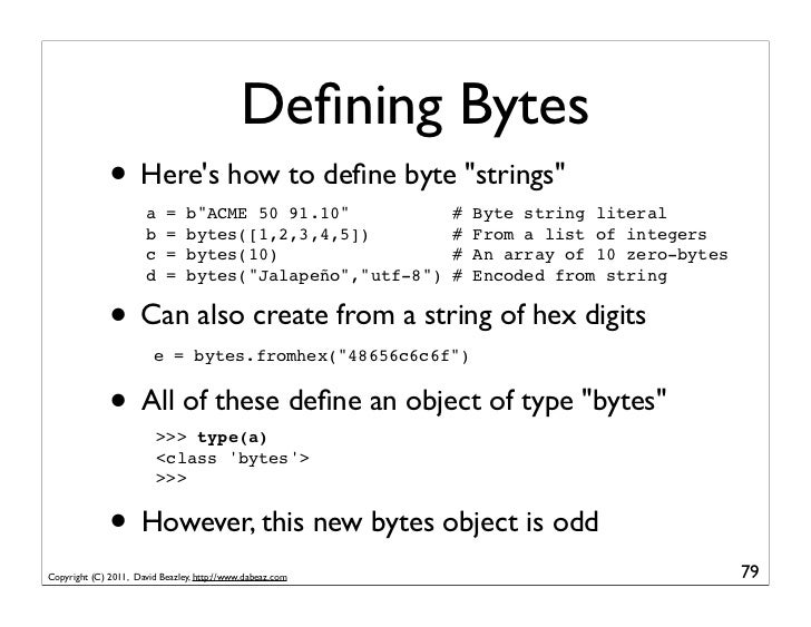 """Defining Bytes              • Heres how to define byte """"strings""""                      a    =    b""""ACME 50 91.10""""            ..."""