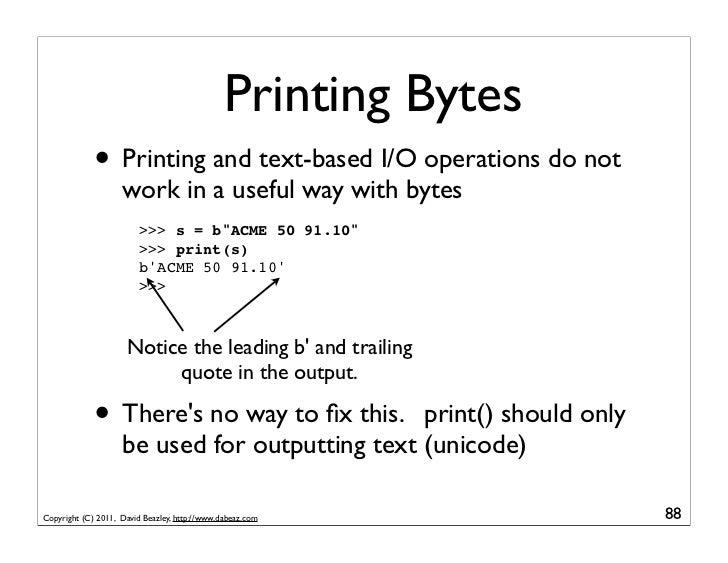 Printing Bytes             • Printing and text-based I/O operations do not                    work in a useful way with by...