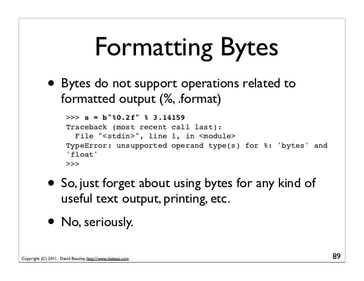 Formatting Bytes             • Bytes do not support operations related to                    formatted output (%, .format)...
