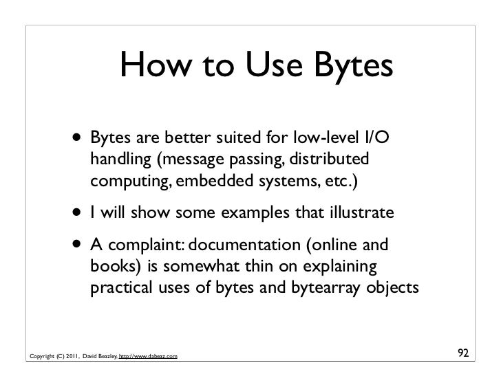 How to Use Bytes               • Bytes are better suited for low-level I/O                       handling (message passing...