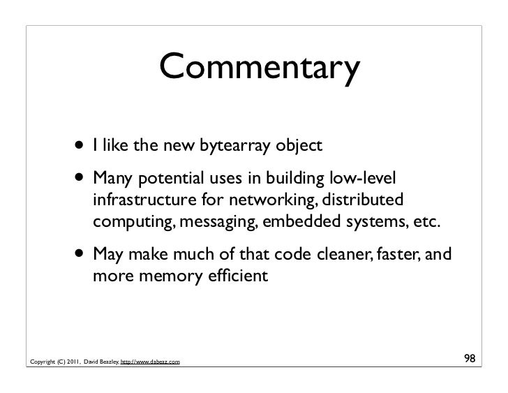 Commentary                • I like the new bytearray object                • Many potential uses in building low-level    ...