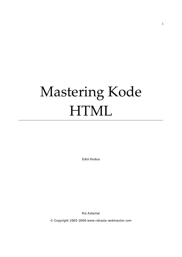 iMasteringKode    HTML                   Edisi Kedua                   Rio Astamal © Copyright 2005-2006 www.rahasia-we...