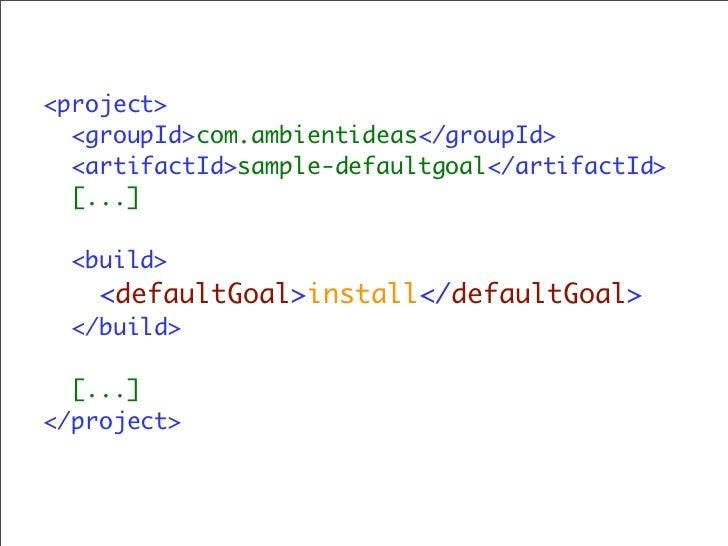 <!-- START SNIPPET: superpom --> <project>   <modelVersion>4.0.0</modelVersion>   <name>Maven Default Project</name>    <b...