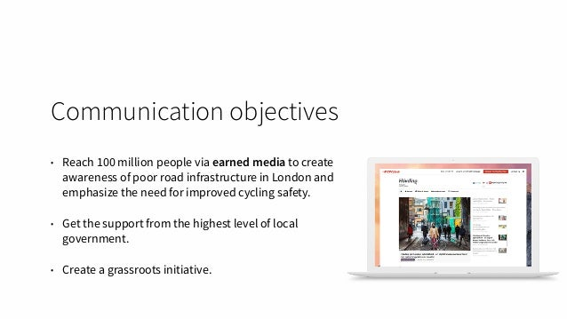 Communication objectives • Reach 100 million people via earned media to create awareness of poor road infrastructure in Lo...