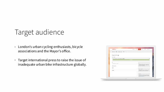 Target audience • London's urban cycling enthusiasts, bicycle associations and the Mayor's office. • Target international p...