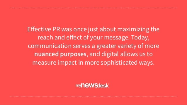Effective PR was once just about maximizing the reach and effect of your message. Today, communication serves a greater vari...