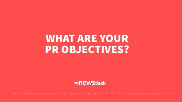 WHAT ARE YOUR PR OBJECTIVES?